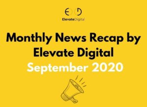 Monthly News Recap by Elevate Digital: September 2020 | Elevate Digital