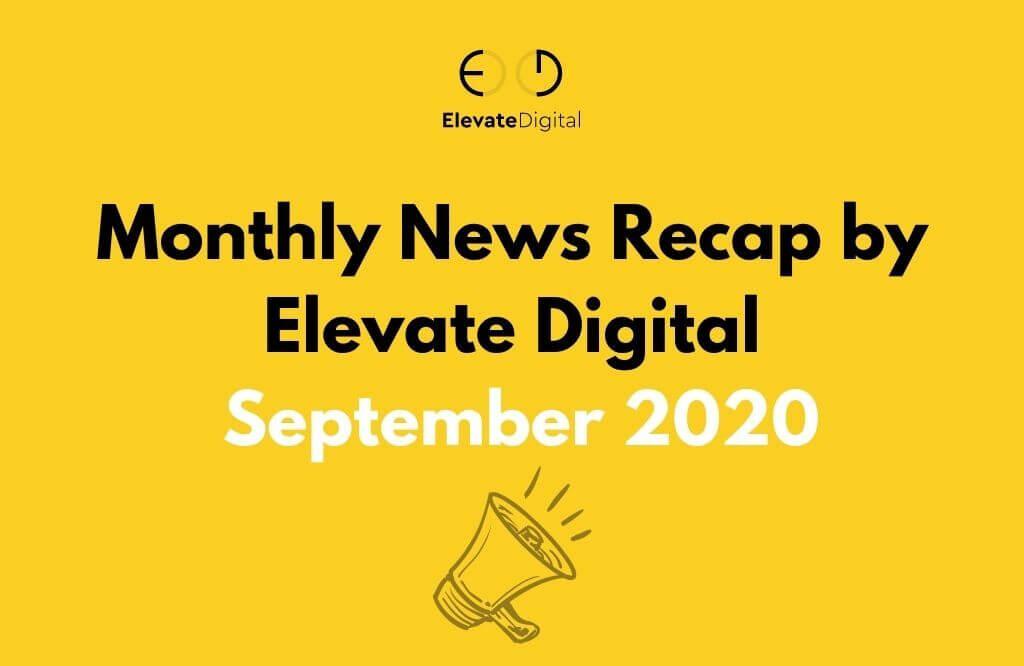 Monthly News Recap by Elevate Digital: September 2020 | Elevate Digital